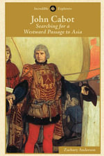 John Cabot : Searching for a Westward Passage to Asia - Zachary Anderson