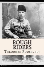 Rough Riders - Theodore Roosevelt