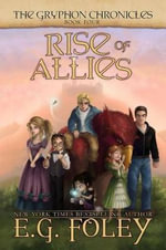 Rise of Allies (the Gryphon Chronicles, Book 4) - E G Foley