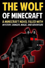 The Wolf of Minecraft : A Minecraft Novel Filled with Mystery, Danger, Magic, and Adventure - Jack Smith