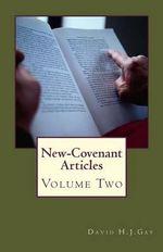 New-Covenant Articles : Volume 2 - David H J Gay