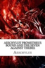 Aeschylus' Prometheus Bound and the Seven Against Thebes - Aeschylus