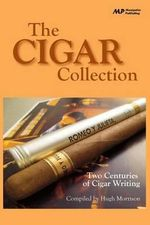 The Cigar Collection : Two Centuries of Cigar Writing - Hugh Morrison