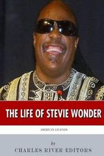 American Legends : The Life of Stevie Wonder - Charles River Editors