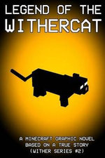 Legend of the Withercat : A Minecraft Graphic Novel: Based on a True Story (Wither Series #2) - MR Wither King