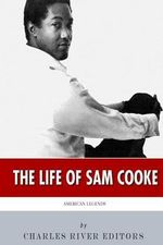 American Legends : The Life of Sam Cooke - Charles River Editors