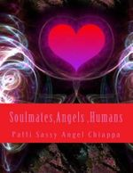 Soulmates, Angels, Humans - Patti Sassy Angel Chiappa