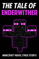 The Tale of Enderwither : Minecraft Novel (True Story) - Jack Smith