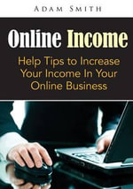 Online Income : Help Tips to Increase Your Income in Your Online Business - Adam Smith
