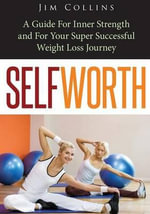 Self Worth : A Guide for Inner Strength and for Your Super Successful Weight Loss Journey - Jim Collins