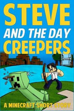 Steve and the Day Creepers : A Minecraft Short Story - Jack Smith