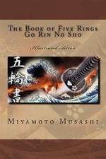The Book of Five Rings - Go Rin No Sho : Illustrated Edition - Musashi Miyamoto