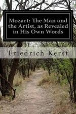Mozart : The Man and the Artist, as Revealed in His Own Words - Friedrich Kerst