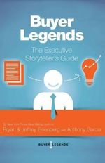 Buyer Legends : The Executive Storyteller's Guide - Bryan Eisenberg