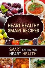 Heart Healthy Smart Recipes : Smart Eating for Heart Health - Heart-Care Series