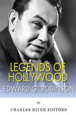 Legends of Hollywood : The Life and Legacy of Edward G. Robinson - Charles River Editors