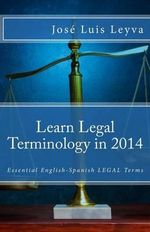 Learn Legal Terminology in 2014 : Essential English-Spanish Legal Terms - Jose Luis Leyva