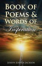 Book of Poems and Words of Inspiration - Joseph Joshua Jackson
