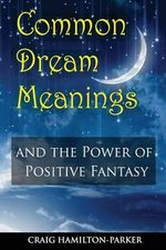 Common Dream Meanings : - And the Power of Positive Fantasy - Craig Hamilton-Parker