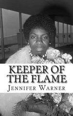 Keeper of the Flame : A Biography of Nina Simone - Jennifer Warner