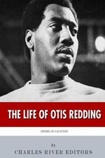 American Legends : The Life of Otis Redding - Charles River Editors