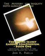 The Divine Secret Garden Compendium - Book One : Spiritual Insights & the Shocking Mysteries Unveiled - MR John V Panella