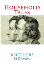 Household Tales - Brothers Grimm