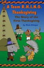 A Team R.H.I.N.O. Thanksgiving : The Story of the First Thanksgiving - Rick Ellinger