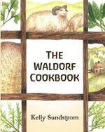 The Waldorf Cookbook - Kelly Sundstrom