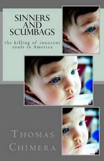 Sinners and Scumbags : The Killing of Innocent Souls in America - Thomas Chimera