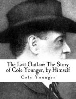 The Last Outlaw : The Story of Cole Younger, by Himself - Cole Younger