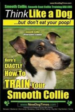 Smooth Collie, Smooth Coat Collie Training AAA Akc - Think Like a Dog But Don't Eat Your Poop! - Smooth Collie Breed Expert Training - : Here's Exactly How to Train Your Smooth Collie - MR Paul Allen Pearce