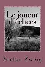 Le Joueur D'Echecs : Le Joueur D'Echecs - Stefan Zweig