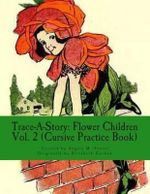 Trace-A-Story : Flower Children Vol. 2 (Cursive Practice Book) - Angela M Foster