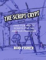 The Script Crypt : Free Film and TV Scripts for Amateur Producers - Rod Fisher