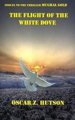 The Flight of the White Dove - MR Oscar Z Hutson