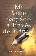Mi Viaje Sagrado a Traves del Cancer - David McNally