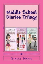 Middle School Diaries Trilogy : Middle School Diaries, Middle School Love, & Just Say No! - Stacey Marie