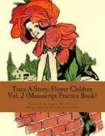 Trace-A-Story : Flower Children Vol. 2 (Manuscript Practice Book) - Angela M Foster