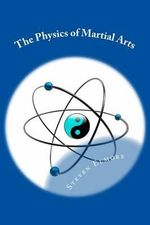 The Physics of Martial Arts - Steven Elmore