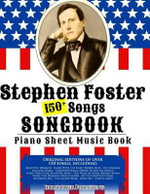 150+ Stephen Foster Songs Songbook - Piano Sheet Music Book : Includes Beautiful Dreamer, Oh! Susanna, Camptown Races, Old Folks at Home, Etc. - Ironpower Publishing
