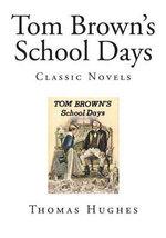Tom Brown's School Days : Classic Novels - Thomas Hughes