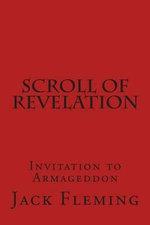 Scroll of Revelation : Invitation to Armageddon - Jack Fleming