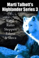 Marti Talbott's Highlander Series 3 (Taral, Ralin, Steppen, Edana & Slava) - Marti Talbott