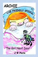 Archie the Friendly Spider - The Girl Next Door : Episode 1 Archie Illustrated Shorts Series - J W Paris