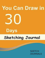 You Can Draw in 30 Days Sketching Journal : A Must Have for Everyone Following Step by Step Drawings - Sketch Journal