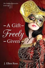 A Gift Freely Given - J Ellen Ross