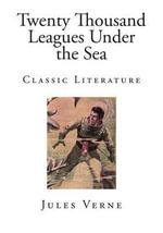Twenty Thousand Leagues Under the Sea : Classic Literature - Jules Verne
