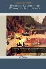 Robinson Crusoe ? in Words of One Syllable - Lucy Aikin Daniel Defoe