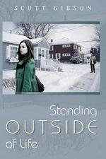 Standing Outside of Life - Scott Gibson